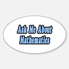 """""""Ask Me About Mathematics"""" Oval Decal"""