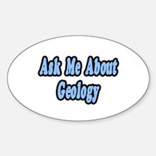 """""""Ask Me About Geology"""" Oval Decal"""