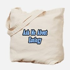 """Ask Me About Ecology"" Tote Bag"