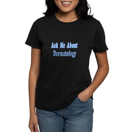 """Ask Me About Dermatology"" Women's Dark T-Shirt"
