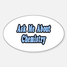"""""""Ask Me About Chemistry"""" Oval Decal"""