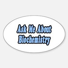 """""""Ask Me About Biochemistry"""" Oval Decal"""