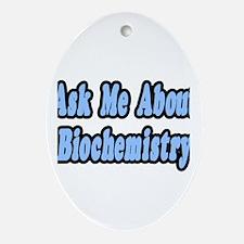 """Ask Me About Biochemistry"" Oval Ornament"