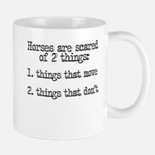 Horses are scared of 2 things Mug
