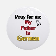 Pray for me my father is German Ornament (Round)