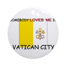 Somebody Loves Me In VATICAN CITY Ornament (Round)