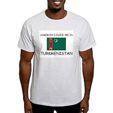 Somebody Loves Me In TURKMENISTAN T-Shirt