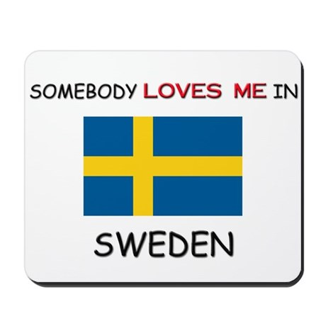 Somebody Loves Me In SWEDEN Mousepad