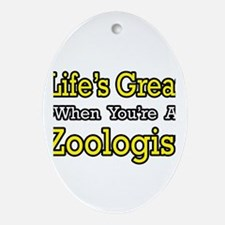 """""""Life's Great...Zoologist"""" Oval Ornament"""