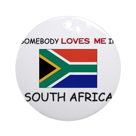 Somebody Loves Me In SOUTH AFRICA Ornament (Round)