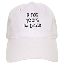 In dog years I'm dead birthday Baseball Cap