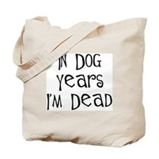In dog years I'm dead birthday Tote Bag
