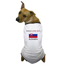 Somebody Loves Me In SLOVAKIA Dog T-Shirt