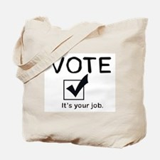 Vote: It's Your Job Tote Bag