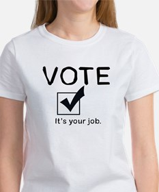 Vote: It's Your Job Women's T-Shirt
