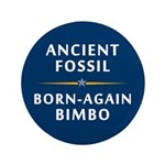 "Ancient Fossil Born Again Bimbo 3.5"" Button"