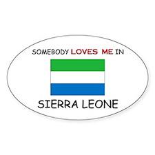 Somebody Loves Me In SIERRA LEONE Oval Decal
