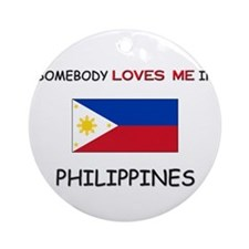 Somebody Loves Me In PHILIPPINES Ornament (Round)