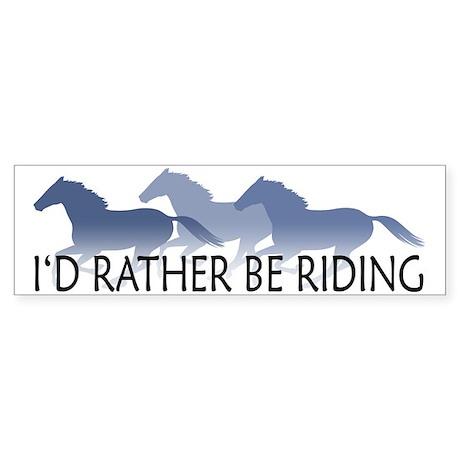 Rather Be Riding A Wild Horse Bumper Sticker