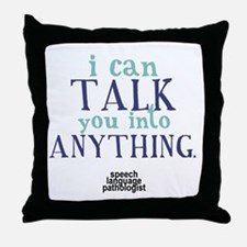 TALK YOU INTO ANYTHING Throw Pillow