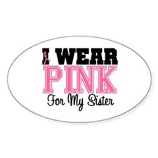 I Wear Pink For My Sister Oval Decal