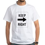 Keep Right Sign White T-Shirt