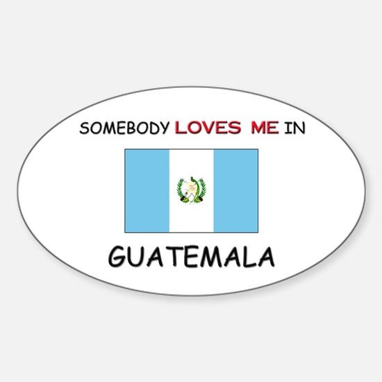 Somebody Loves Me In GUATEMALA Oval Decal