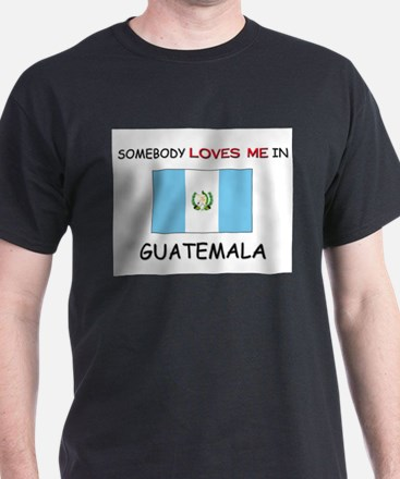 Somebody Loves Me In GUATEMALA T-Shirt