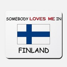 Somebody Loves Me In FINLAND Mousepad