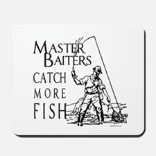 Master baiters catch more fish ~  Mousepad