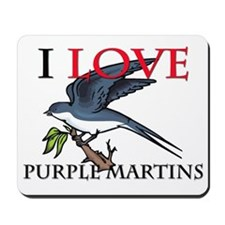 I Love Purple Martins Mousepad