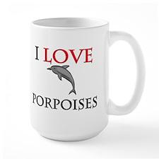 I Love Porpoises Mug