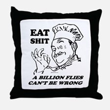 Eat Shit. Flies can't be wrong ~  Throw Pillow