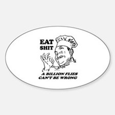 Eat Shit. Flies can't be wrong ~ Oval Decal