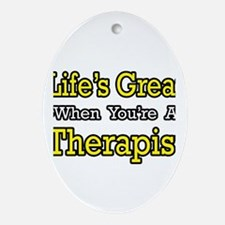 """""""Life's Great...Therapist"""" Oval Ornament"""