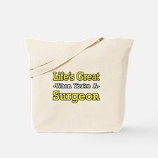 """Life's Great...Surgeon"" Tote Bag"