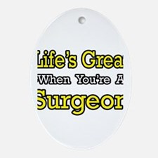 """Life's Great...Surgeon"" Oval Ornament"
