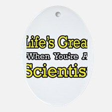 """Life's Great...Scientist"" Oval Ornament"