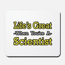 """Life's Great...Scientist"" Mousepad"