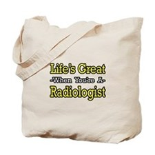 """Life's Great...Radiologist"" Tote Bag"