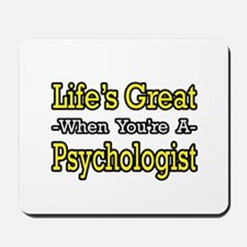 """Life's Great...Psychologist"" Mousepad"
