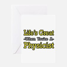 """""""Life's Great...Physicist"""" Greeting Card"""