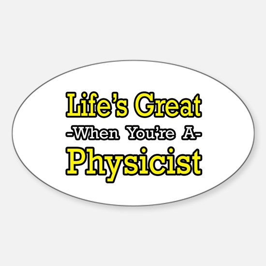 """""""Life's Great...Physicist"""" Oval Decal"""