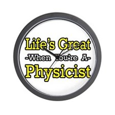 """""""Life's Great...Physicist"""" Wall Clock"""