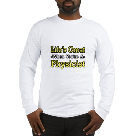 """""""Life's Great...Physicist"""" Long Sleeve T-Shirt"""