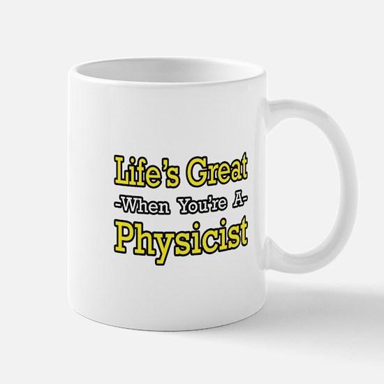 """Life's Great...Physicist"" Mug"