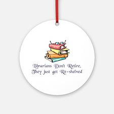 """Librarians Don't Retire"" Ornament (Round)"