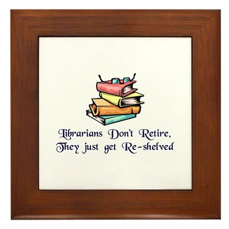 """Librarians Don't Retire"" Framed Tile"