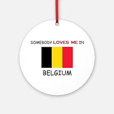 Somebody Loves Me In BELGIUM Ornament (Round)