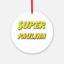 Super paulina Ornament (Round)